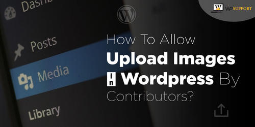 How_to_Allow_Upload_Images_in_WordPress_by_Contributors.jpg