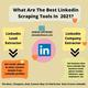 What Are The Best LinkedIn Scraping Tools In 2021 For Data Collection?