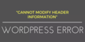 How To Fix WordPress Cannot Modify Header Error